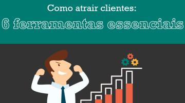 Infográfico: 6 ferramentas essenciais para atrair clientes