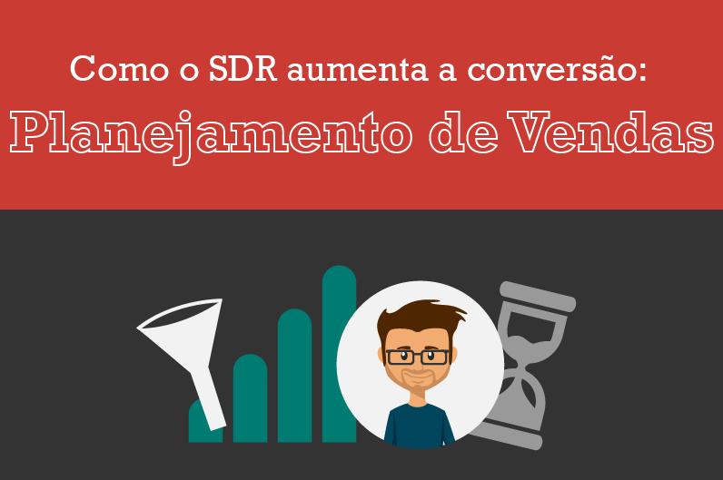 Planejamento de vendas: como o SDR aumenta sua conversão em mais de 200%