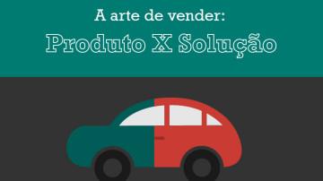 A Arte de Vender: Produto X Solução
