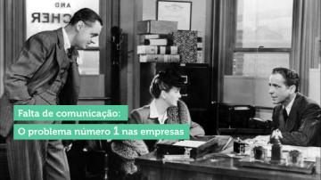 Por que a falta de comunicação tornou-se o problema número um nas empresas